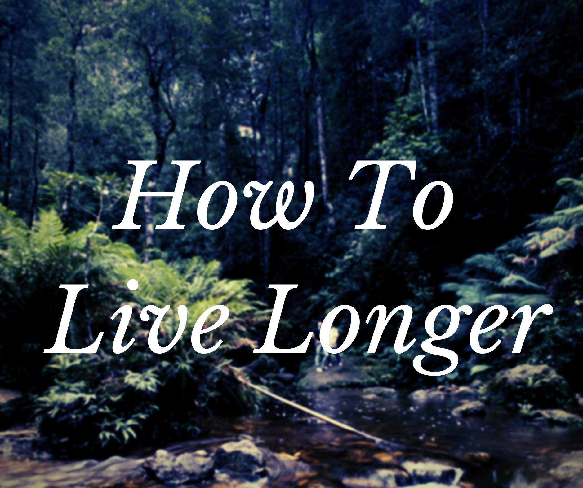 How To Live Longer
